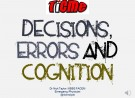 Decisions , Errors and Cognition: Part 2,  errors