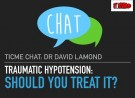 TiCME Chat: Traumatic Hypotension, Should You Treat It?